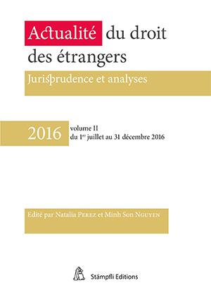 2016 - Actualité du droit des étrangers - Vol. II
