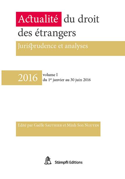 2016 - Actualité du droit des étrangers - Vol. I