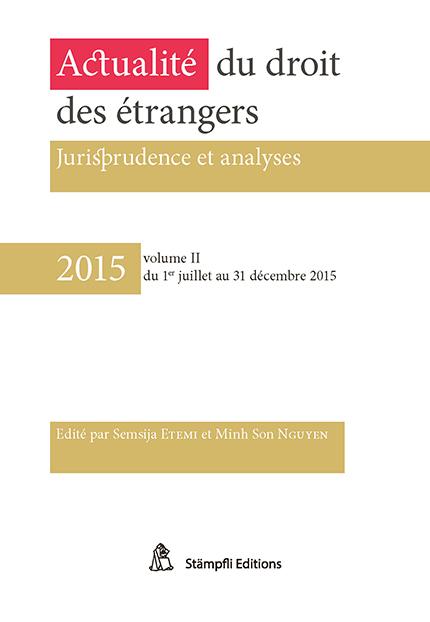 2015 - Actualité du droit des étrangers - Vol. II