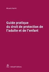 Guide pratique du droit de la protection de l'adulte et de l'enfant