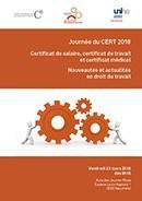 Journée du CERT 2018 - Les certificats dans les relations de travail - Nouveautés et actualités en droit du travail
